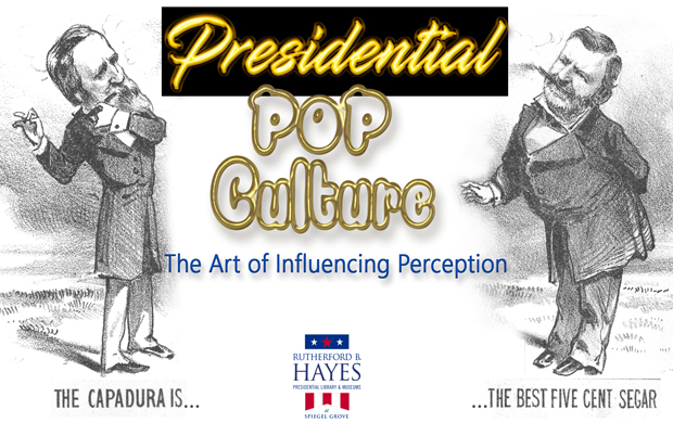 "Special Exhibit ""Presidential Pop Culture: The Art of Influencing Perception"""